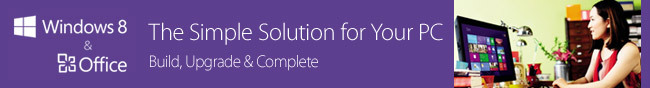 Win8 - Win8 & Office. The Simple Solution for Your PC. Build, Upgrade & Complete.