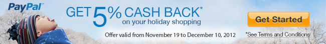 Paypal - GET 5% CASH BACK on your holiday shopping. Offer valid from November 19 to December 10, 2012. See Terms and Conditions. Get Started.