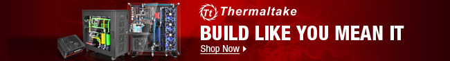 Thermaltake - BUILD LIKE YOU MEAN IT