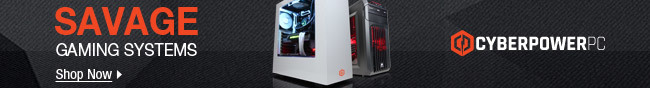 CYBERPOWERPC - SAVAGE GAMING SYSTEMS