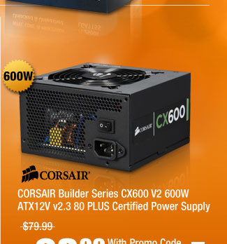 CORSAIR Builder Series CX600 V2 600W ATX12V v2.3 80 PLUS Certified Power Supply