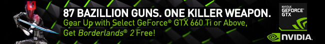 Nvidia - 87 BAZILLION GUNS. ONE KILLER WEAPON. Gear Up with Select Geforce GTX 660 Ti or Above, Get Borderlands 2 Free!