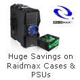 Huge Savings on Raidmax Cases & PSUs