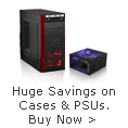 Huge Savings on Cases & PSUs