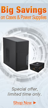 Big Savings on Cases & Power Supplies