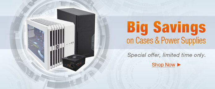 Big Savings on Cases and Power Supplies
