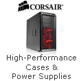 High Performance, Cases & Power Supplies