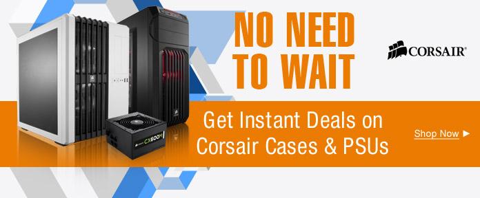 Get instant deals on Corsair cases & PSUs