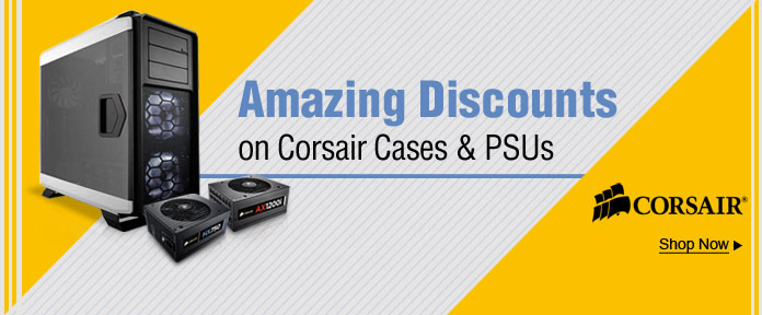 Amazing discounts on Corsair cases & PSUs
