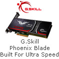 G Skill Phoenix Blade Built For Ultra Speed
