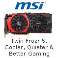 Twin Frozr 5 Cooler, Quieter & Better Gaming