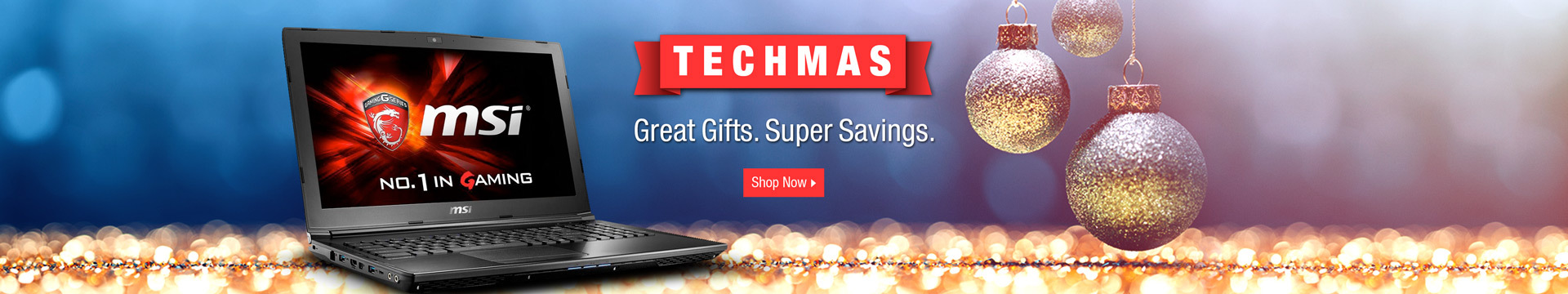 IT'S TECHMAS: GREAT GIFTS. SUPER SAVINGS