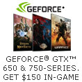 GEFORCE GTX 650 & 750 SERIES