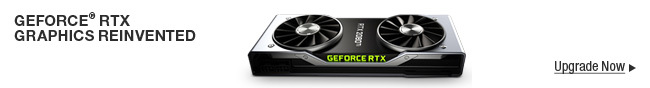 GEFORCE RTX GRAPHICS REINVENTED; Upgrade Now
