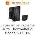 Experience Extreme with Thermaltake Cases & PSUs.