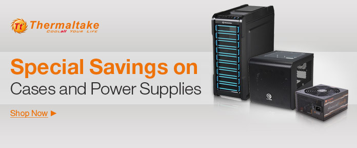 Special Savings on Cases and Power Supplies