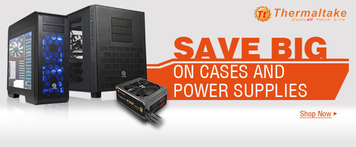 Save big on cases and power supplies
